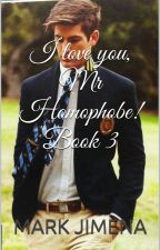 I Love You Mr. Homophobe! Book 3 by markjimena