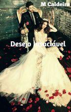 Desejo Insaciável( Disponível até 31/12/2016) by CamiSant