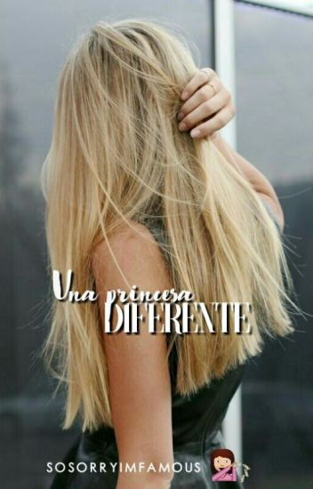 Una princesa diferente  ~[EDITANDO]~