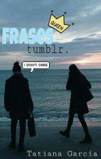 Frases Tumblr. by tatianagarciaxx