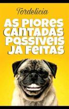 As Piores Cantadas Possíveis Já Feitas by Tordelicia