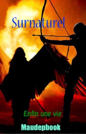 Surnaturel _ Enfin une vie [TERMINÉE, en correction] by maudepbook