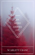 six word stories  | ✓ by ScarlettCrane