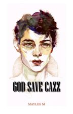 God Save Cazz by IamMayles