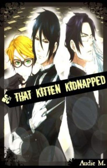 That Kitten, Kidnapped - Sebastian x Reader
