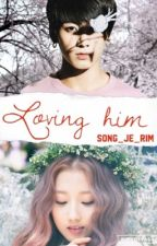 Loving Him by Song_Je_Rim