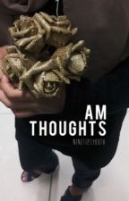 AM Thoughts by ninetiesyouth