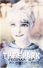The Spark Between Us (Jack Frost X Reader) by Maria_Medero