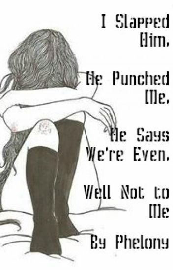 I Slapped Him, He Punched Me, He Says We're Even, Well Not To Me... | Book One