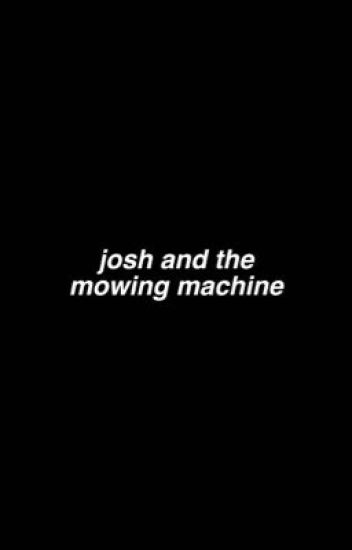 josh and the mowing machine // joshler