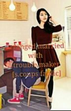 arranged married with trouble maker||s.coup fanfic by MissJJK