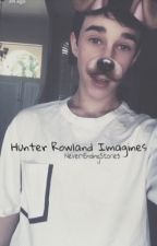 Hunter Rowland Imagines  by Never-EndingStories