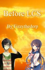 Before LCS by Fizzythederp