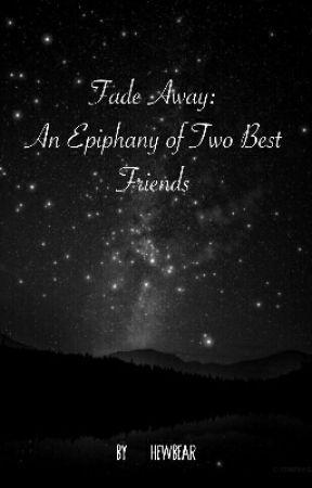 Fade Away: An Epiphany of Two Best Friends by hewbear