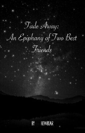 Fade Away: An Epiphany of Two Best Friends by hewbear