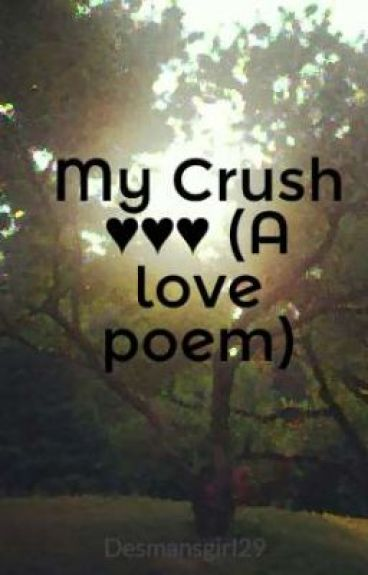 My Crush ♥♥♥ (A love poem) by Desmansgirl29