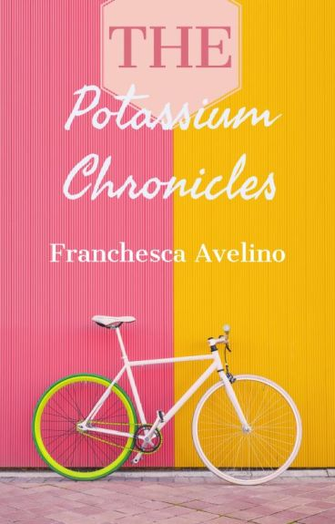 The Potassium Chronicles by FranchescaAvelino