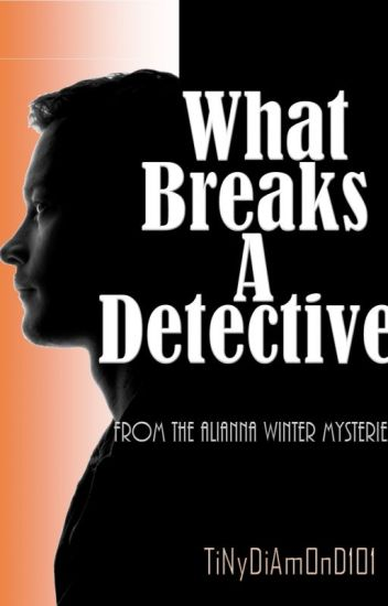 What Breaks A Detective.