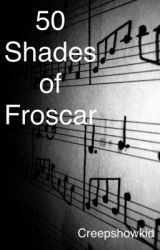 50 Shades of Froscar by itsnotreallyoscar