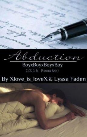 Abduction (boyxboyxboy) (2016 Remake) by Xlove_is_loveX