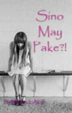 Sino May Pake? by MAYAndaAkoE