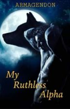 My Ruthless Alpha by armagendon