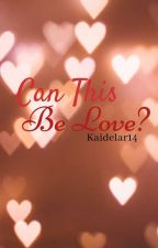 Can This Be Love? [COMPLETED] #Wattys2016 by Kaidelar14
