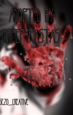 Adopted By CreepyPasta's! {ABC} Sadly discontinued by Sezo_ProFanGurl