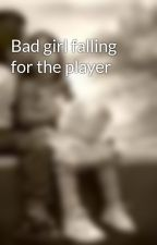 Bad girl falling for the player by Daniiella