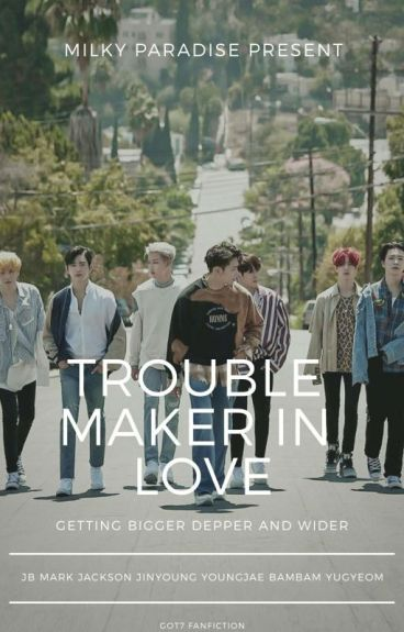 (DISCONTINUED) [FF GOT7] Trouble Maker In Love