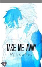 Take me Away (Mika x Yuu)  by mylifeisjustgreat