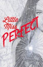 Little Miss Perfect: Book 1 *to be edited* (contains private chapters) by Shannnxoxo