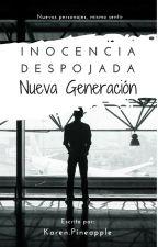 Nueva Generación - Inocencia Despojada 3 by KarenPineapple