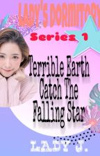 Lady's Dormitory Series 1: Terrible Earth catch the Falling Star(COMPLETED) by phrladyj27