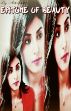 Epitome of beauty ( Completed ✔) by aakanksha16