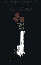 Between loves [EN EDICIÓN] by Bae_hrtbrkr94