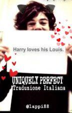 UNIQUELY PERFECT - Traduzione italiana - Book 1 by lappi88