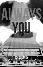 Always You (NaNoWriMo 2015) by SCCourtney