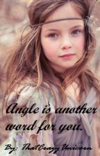 Angel is another word for you. ♥   ~Discontinued ;^;~ by Kailenne0Basil