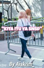 KITA ITU YA 'SNSD' . by Aiskrim_