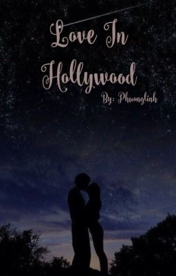 Đọc truyện Love In Hollywood (Fanfiction)