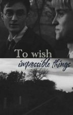 To wish impossible things    One shot Drarry by NiMalfoy