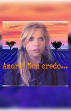 Amore? Non credo... by MariaGraziaNappo18