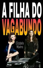 A Filha do Vagabundo - [EDITANDO] by elizabetemaximo3