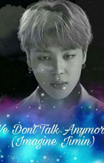We Don't Talk Anymore (Imagine Jimin)