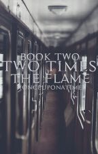 Two Times the Flame (Book 2 of the Double Trouble Series) by xonceuponatimex