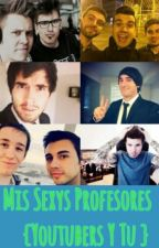 Mis Sexys Profesores (Youtubers Y Tu Hot) by RubiusFtArianax
