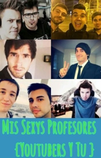 Mis Sexys Profesores (Youtubers Y Tu Hot)[PAUSADA]