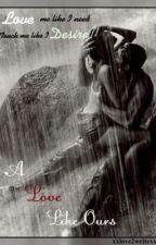 A Love Like Ours by xxlove2writexx