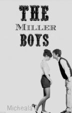 The Miller Boys (Sequel to TBBATGG) by Small_Fry611